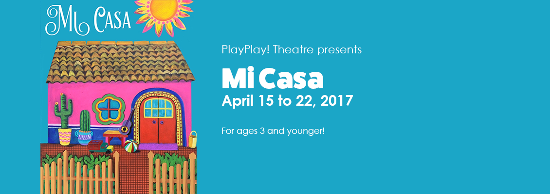 PlayPlay! Theatre presents Mi Casa